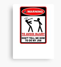 Warning! To avoid injury don't tell me how to do my job. Canvas Print