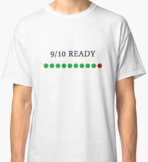 9/10 Ready Classic T-Shirt