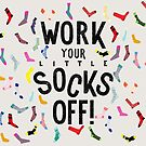 Work Your Little Socks Off! by kdigraphics