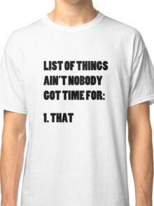 Ain't Nobody Got Time for That List Classic T-Shirt