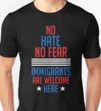 No Hate no Fear Immigrants are Welcome Here Presidential Election Unisex T-Shirt