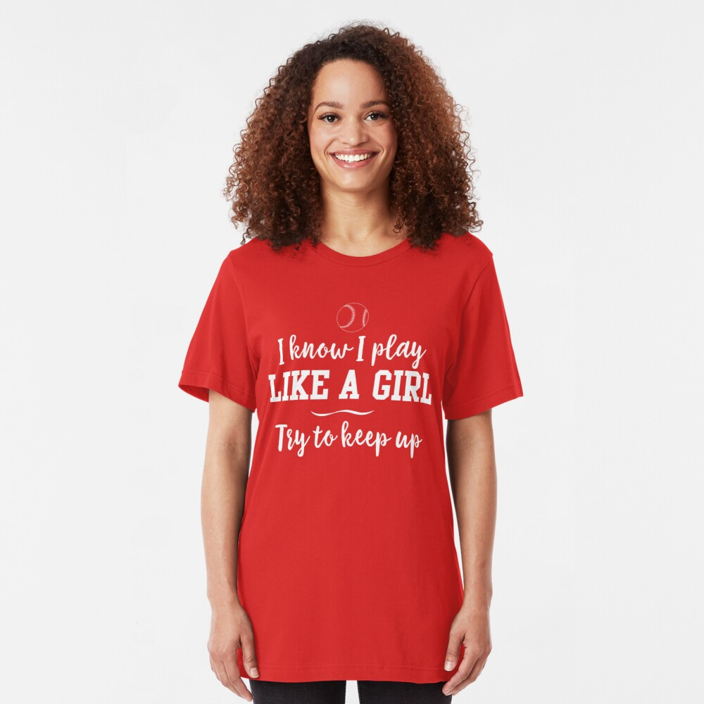 I know I play like a girl. Try to keep up Slim Fit T-Shirt