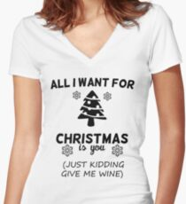 All I Want For Christmas Is You Just Kidding Give Me Wine Women's Fitted V-Neck T-Shirt