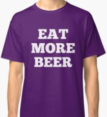 Funny Eat More Beer Classic T-Shirt