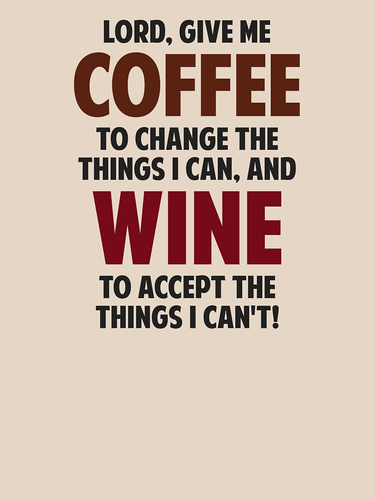 Lord, Give Me Coffee And Wine von TheShirtYurt