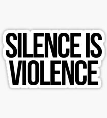 Silence is Violence Sticker