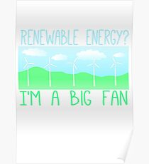 Big fan of renewable energy Poster