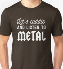 Let's cuddle and listen to metal Unisex T-Shirt