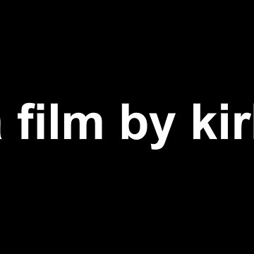 A Film By Kirk by fandemonium