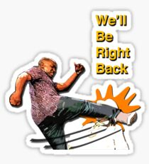 WE'LL BE RIGHT BACK Sticker