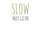 « Slow must go on » par effervescience