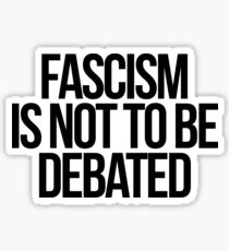 Fascism is Not To Be Debated Sticker