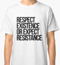 Existenz respektieren oder Widerstand erwarten Classic T-Shirt