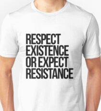 Respect Existence or Expect Resistance T-Shirt