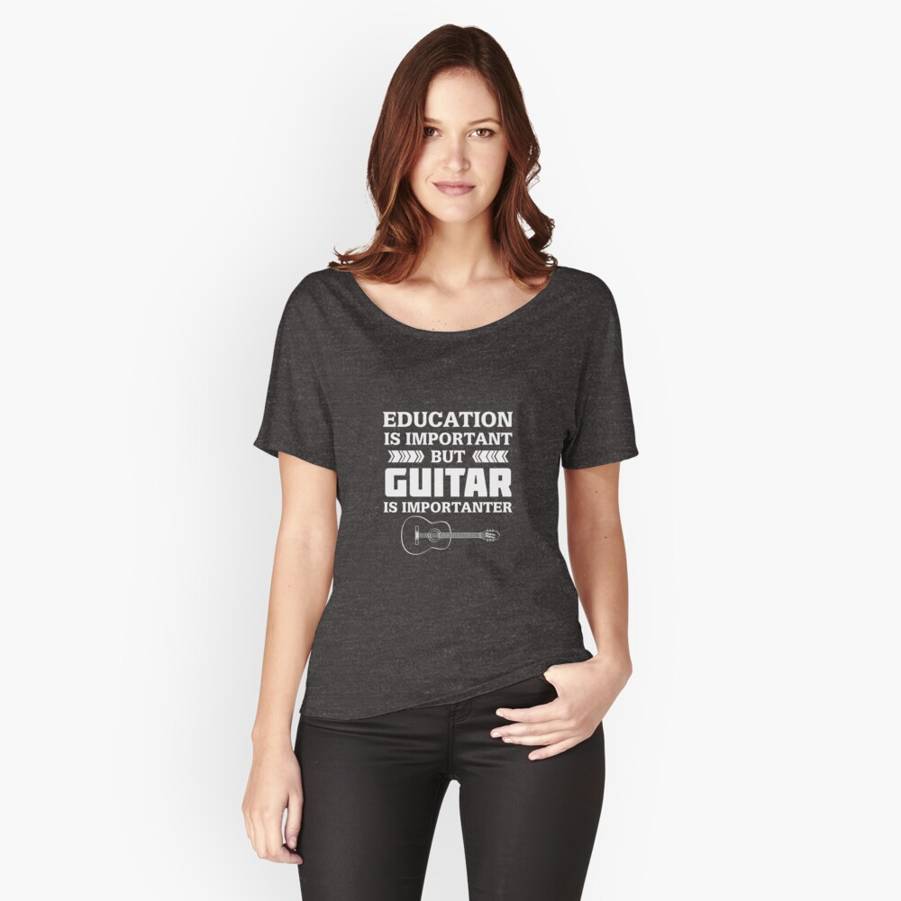 Education is Important But Guitar is Importanter Relaxed Fit T-Shirt