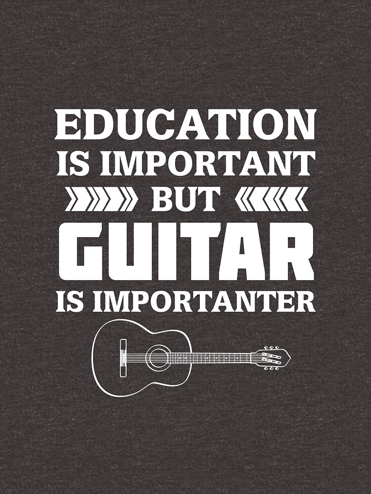 Education is Important But Guitar is Importanter by AlwaysAwesome