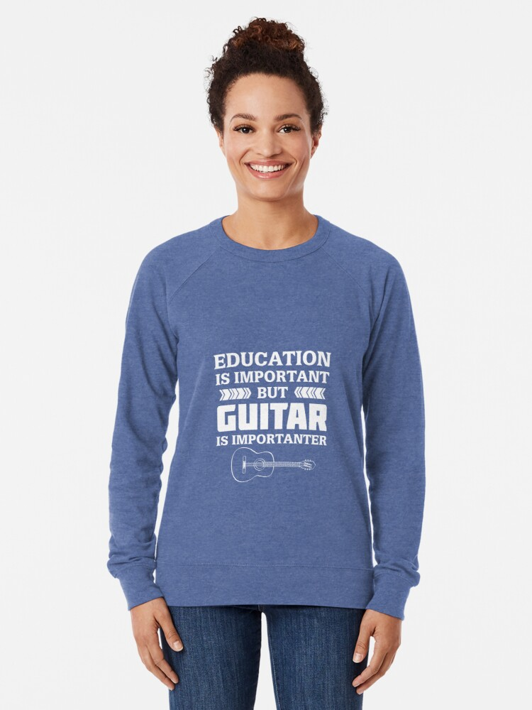 Alternate view of Education is Important But Guitar is Importanter Lightweight Sweatshirt
