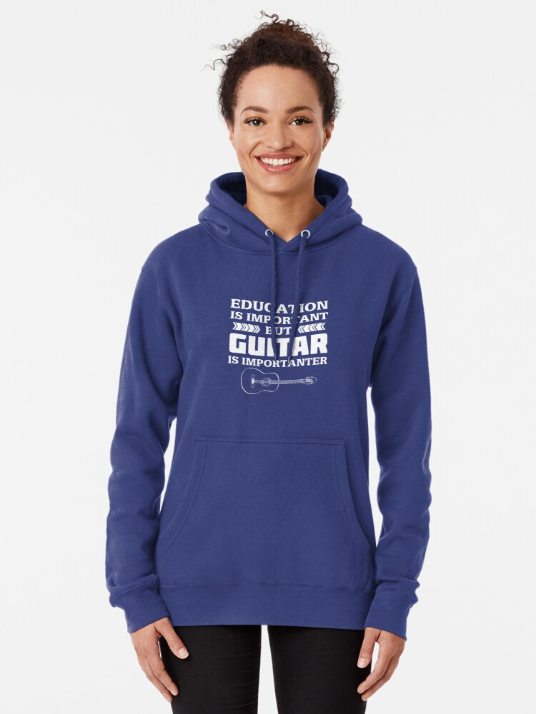 Alternate view of Education is Important But Guitar is Importanter Pullover Hoodie