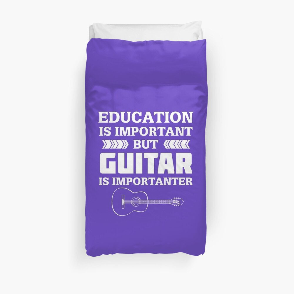 Education is Important But Guitar is Importanter Duvet Cover