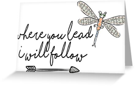 Where You Lead, I Will Follow - Dragon Fly by Caro Owens  Designs