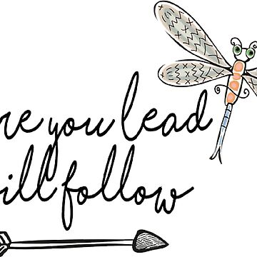 Where You Lead, I Will Follow - Dragon Fly by caroowens
