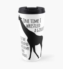 I wrestled a giraffe Travel Mug