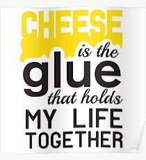 Cheese is the glue that holds my life together Poster