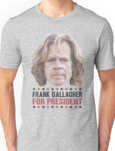 Frank Gallagher For President Unisex T-Shirt