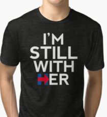 I'm Still With Her Hillary Clinton Support Tri-blend T-Shirt