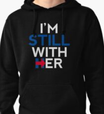 I'm Still With Her Hillary Clinton Support Pullover Hoodie