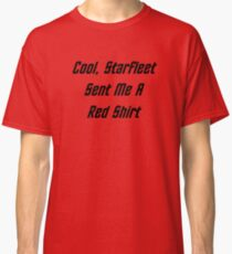 Cool, Starfleet Sent Me A Red Shirt (black text) Classic T-Shirt