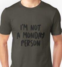 I'm not a Monday person! Unisex T-Shirt
