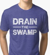 DRAIN THE SWAMP Tri-blend T-Shirt