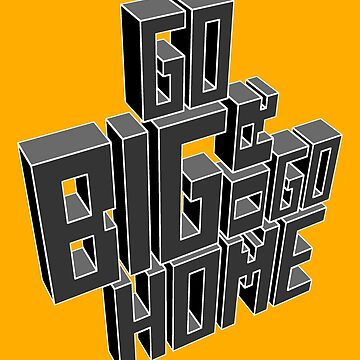 Go Big Or Go Home by wordsonstuff
