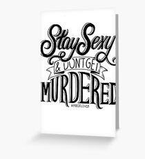 Stay Sexy and Don't Get Murdered Greeting Card