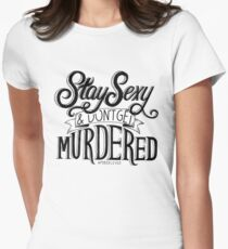 Stay Sexy and Don't Get Murdered Women's Fitted T-Shirt
