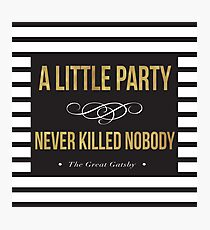 a little party never killed nobody photographic prints redbubble. Black Bedroom Furniture Sets. Home Design Ideas