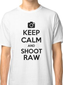 Keep Calm and Shoot Raw Classic T-Shirt