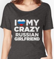 I Love My Crazy Russian Girlfriend Russia Native T-Shirt Women's Relaxed Fit T-Shirt
