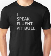 Pitbull shirt I speak fluent Pitbull! Soft Screen Printed Summer Graphic Gift Tshirt Unisex T-Shirt