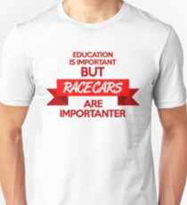 Education is important, but race cars are importanter! (1) T-Shirt