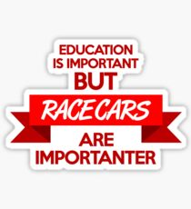 Education is important, but race cars are importanter! (1) Sticker