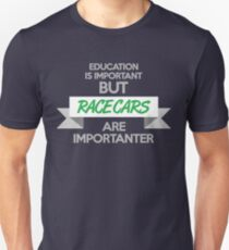 Education is important, but race cars are importanter! (4) T-Shirt