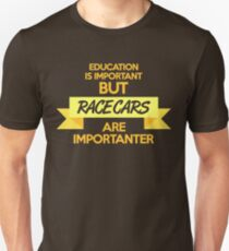 Education is important, but race cars are importanter! (6) Unisex T-Shirt