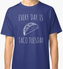 Every day is taco tuesday Classic T-Shirt