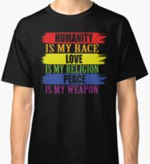 Humanity is my race  Love is my religion  Peace is my weapon Classic T-Shirt