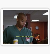 i don't know sound - scrubs  Sticker