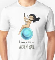 I came in Like an Arkenball T-Shirt