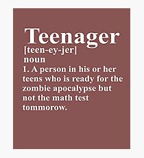 Teenager Definition Ready For Zombies But Not Math Photographic Print