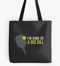 I'm Kind of A Big Dill Funny Pickleball Paddle and Ball Tote Bag